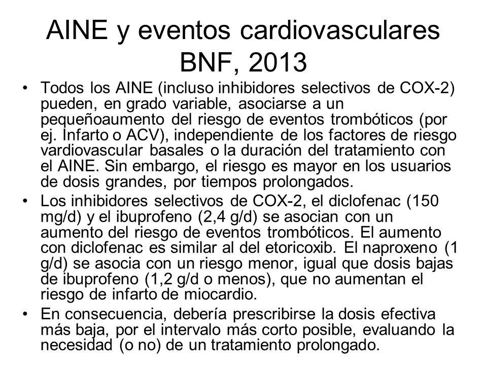 AINE y eventos cardiovasculares BNF, 2013 Todos los AINE (incluso inhibidores selectivos de COX-2) pueden, en grado variable, asociarse a un pequeñoau