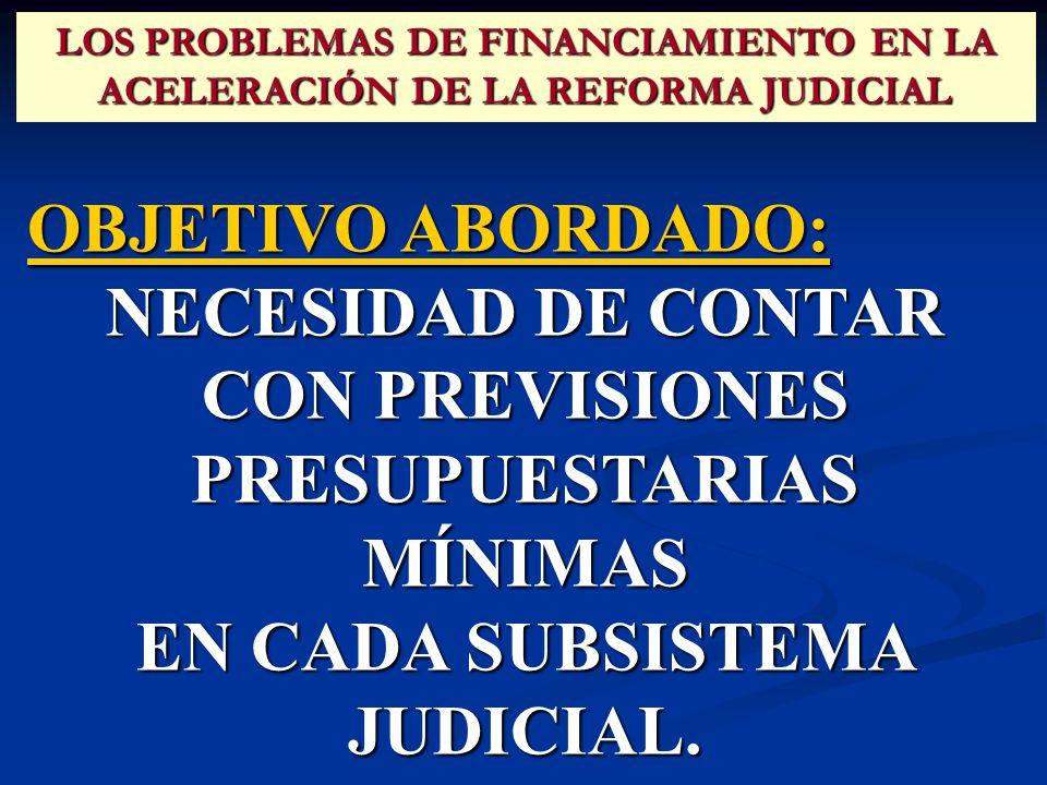 OBJETIVO ABORDADO: NECESIDAD DE CONTAR CON PREVISIONES PRESUPUESTARIAS MÍNIMAS EN CADA SUBSISTEMA JUDICIAL.