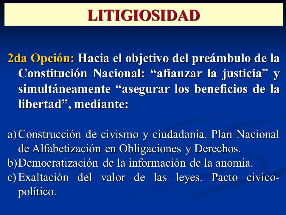 2da Opción: Hacia el objetivo del preámbulo de la Constitución Nacional: afianzar la justicia y simultáneamente asegurar los beneficios de la libertad, mediante: a)Construcción de civismo y ciudadanía.