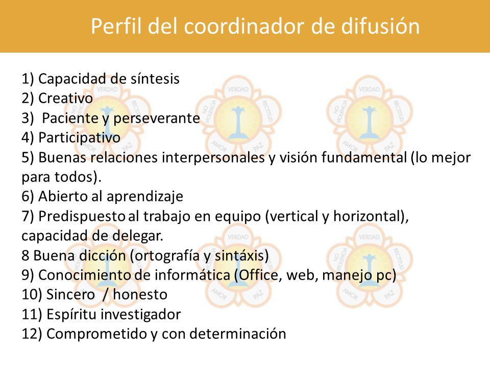 Perfil del coordinador de difusión 1) Capacidad de síntesis 2) Creativo 3) Paciente y perseverante 4) Participativo 5) Buenas relaciones interpersonal