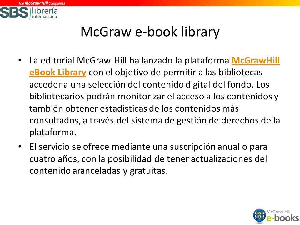 McGraw e-book library La editorial McGraw-Hill ha lanzado la plataforma McGrawHill eBook Library con el objetivo de permitir a las bibliotecas acceder a una selección del contenido digital del fondo.