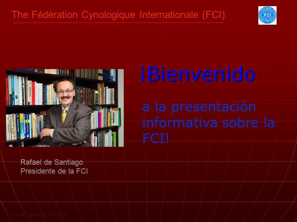 Rafael de Santiago Presidente de la FCI R. de Santiago / Agosto de 2013 / 01 ¡Bienvenido The Fédération Cynologique Internationale (FCI) a la presenta