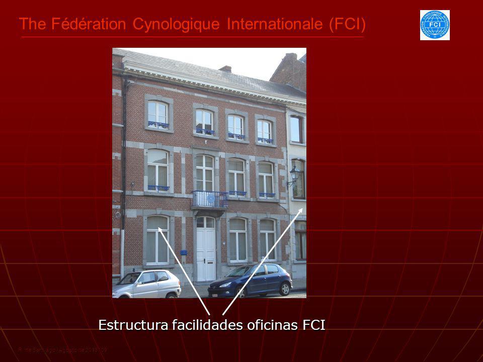 The Fédération Cynologique Internationale (FCI) R. de Santiago / Agosto de 2013 / 09 Estructura facilidades oficinas FCI
