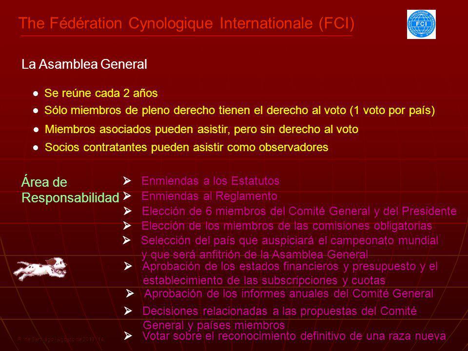 The Fédération Cynologique Internationale (FCI) R. de Santiago / Agosto de 2013 / 14 Se reúne cada 2 años Elección de los miembros de las comisiones o
