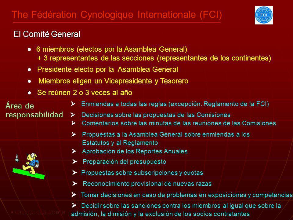 The Fédération Cynologique Internationale (FCI) R. de Santiago / Agosto de 2013 / 15 6 miembros (electos por la Asamblea General) + 3 representantes d