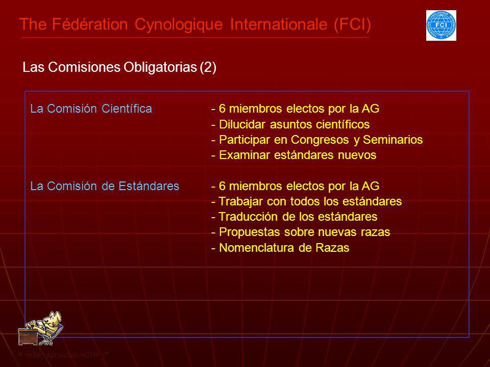 The Fédération Cynologique Internationale (FCI) R. de Santiago / Agosto de 2013 / 17 La Comisión Científica - - 6 miembros electos por la AG Las Comis