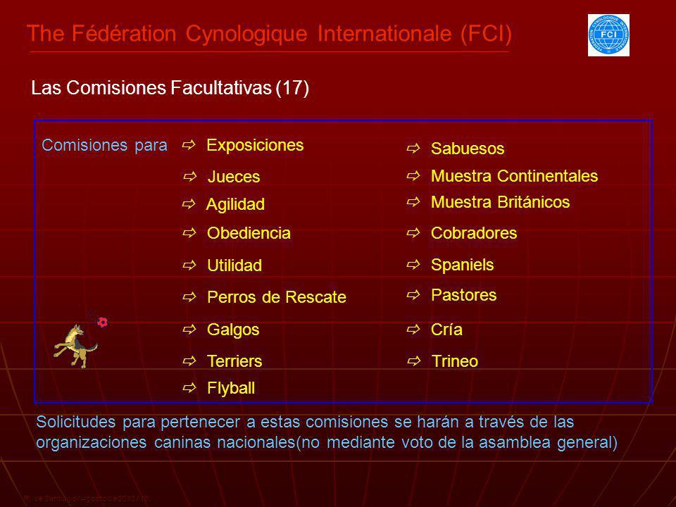 The Fédération Cynologique Internationale (FCI) R. de Santiago / Agosto de 2013 / 18 Comisiones para E xposiciones Las Comisiones Facultativas (17) J