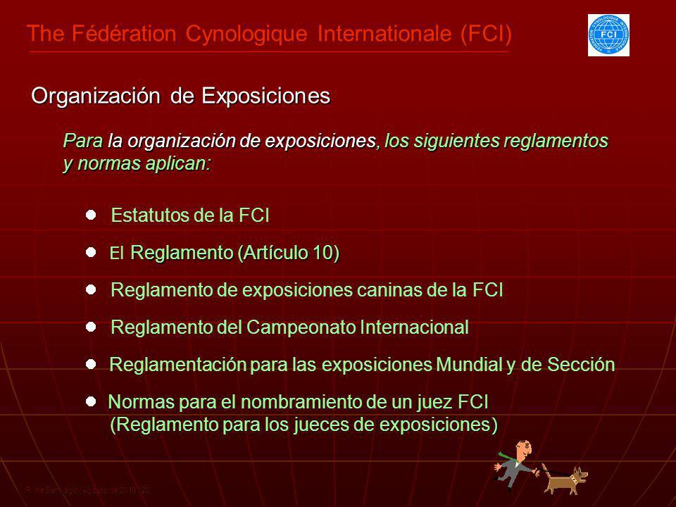 The Fédération Cynologique Internationale (FCI) R. de Santiago / Agosto de 2013 / 20 Para la organización de exposiciones, los siguientes reglamentos