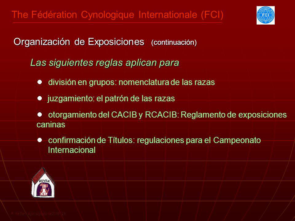 The Fédération Cynologique Internationale (FCI) R. de Santiago / Agosto de 2013 / 21 Las siguientes reglas aplican para Las siguientes reglas aplican