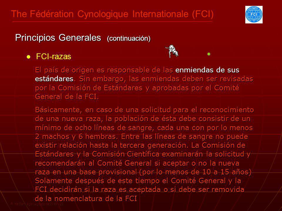 The Fédération Cynologique Internationale (FCI) R. de Santiago / Agosto de 2013 / 23 FCI-razas El país de origen es responsable de las enmiendas de su