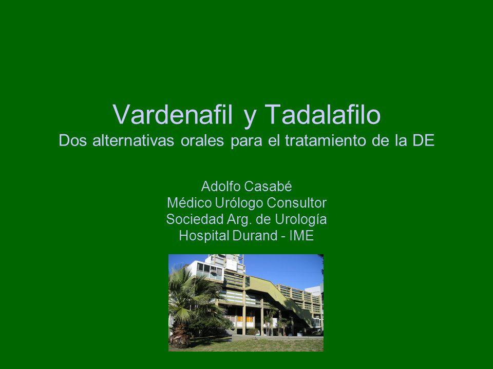 Vardenafil y Tadalafilo Dos alternativas orales para el tratamiento de la DE Adolfo Casabé Médico Urólogo Consultor Sociedad Arg.