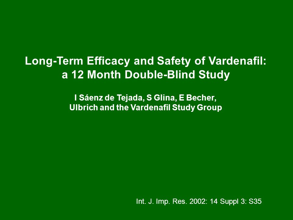 Long-Term Efficacy and Safety of Vardenafil: a 12 Month Double-Blind Study I Sáenz de Tejada, S Glina, E Becher, Ulbrich and the Vardenafil Study Group Int.
