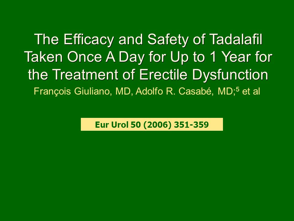 The Efficacy and Safety of Tadalafil Taken Once A Day for Up to 1 Year for the Treatment of Erectile Dysfunction François Giuliano, MD, Adolfo R. Casa