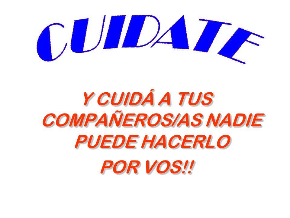 Y CUIDÁ A TUS COMPAÑEROS/AS NADIE PUEDE HACERLO POR VOS!! Y CUIDÁ A TUS COMPAÑEROS/AS NADIE PUEDE HACERLO POR VOS!!