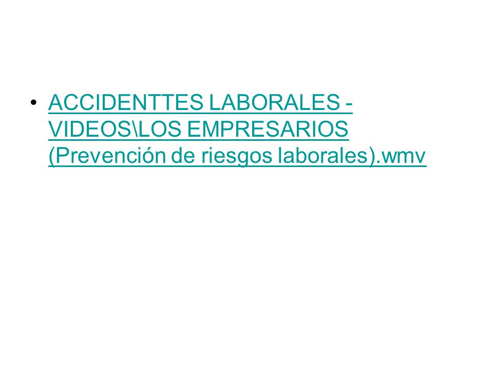 ACCIDENTTES LABORALES - VIDEOS\LOS EMPRESARIOS (Prevención de riesgos laborales).wmvACCIDENTTES LABORALES - VIDEOS\LOS EMPRESARIOS (Prevención de ries