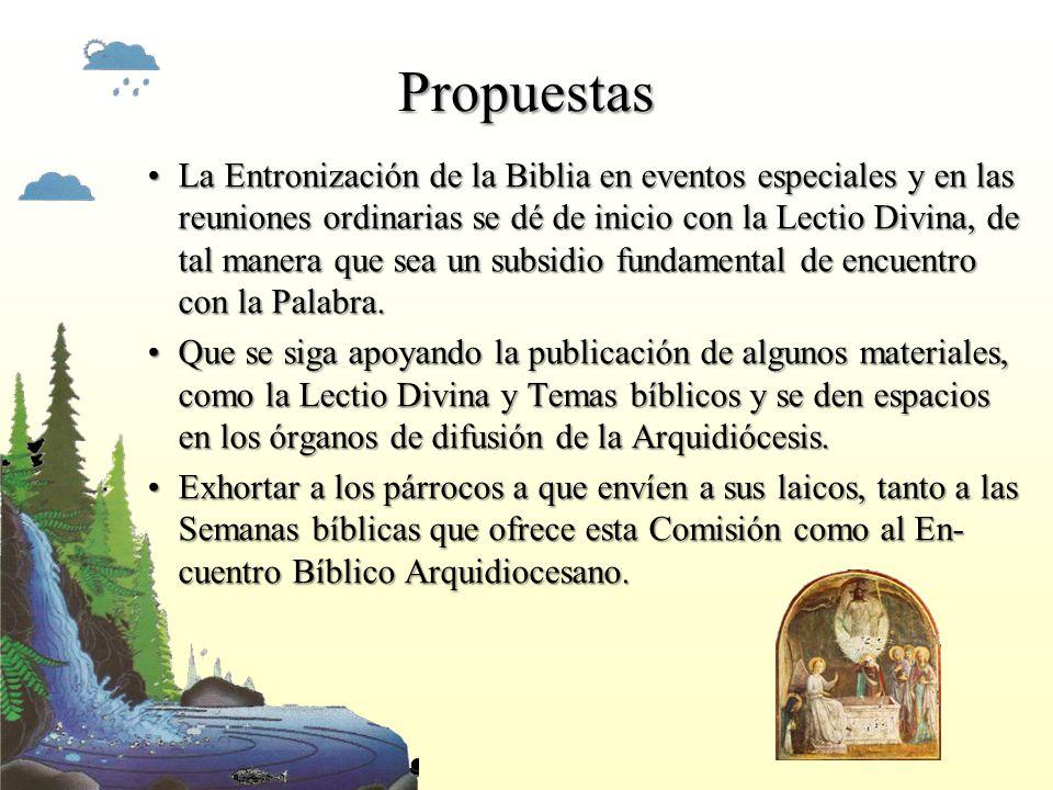 Propuestas La Entronización de la Biblia en eventos especiales y en las reuniones ordinarias se dé de inicio con la Lectio Divina, de tal manera que s