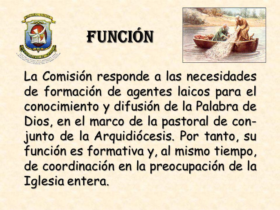 FUNCIÓN La Comisión responde a las necesidades de formación de agentes laicos para el conocimiento y difusión de la Palabra de Dios, en el marco de la