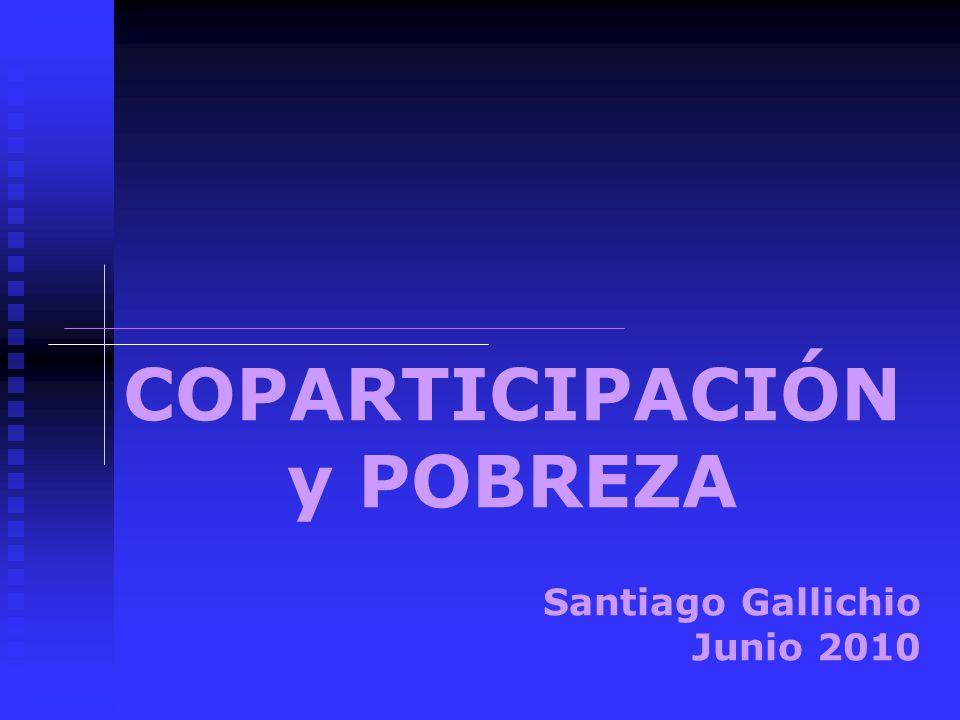COPARTICIPACIÓN y POBREZA Santiago Gallichio Junio 2010