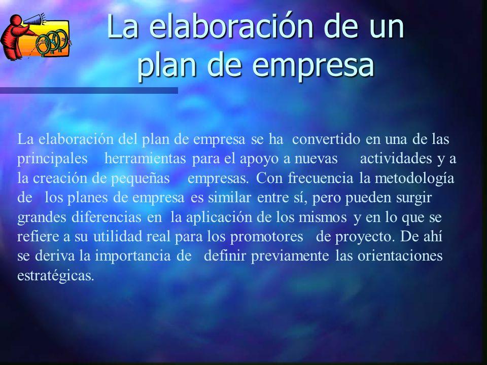 La elaboración de un plan de empresa La elaboración del plan de empresa se ha convertido en una de las principales herramientas para el apoyo a nuevas actividades y a la creación de pequeñas empresas.
