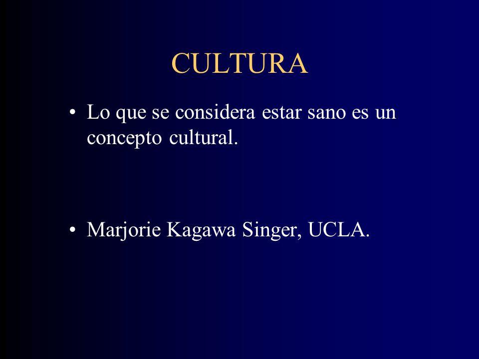 CULTURA Lo que se considera estar sano es un concepto cultural. Marjorie Kagawa Singer, UCLA.