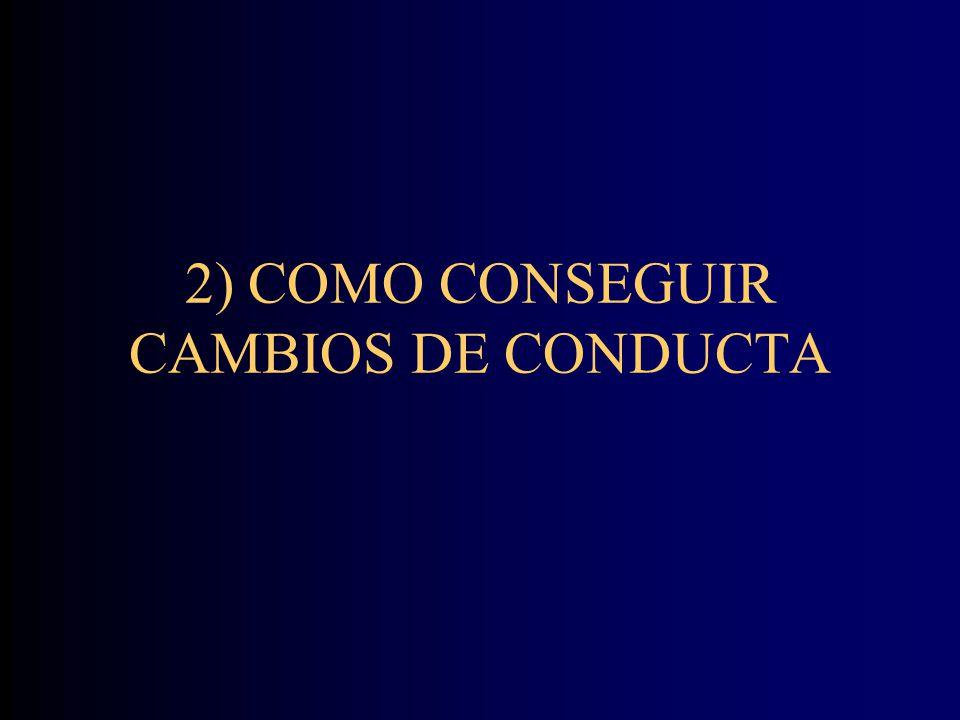 2) COMO CONSEGUIR CAMBIOS DE CONDUCTA