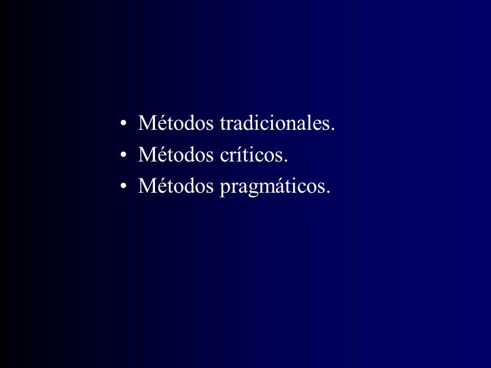 Métodos tradicionales. Métodos críticos. Métodos pragmáticos.