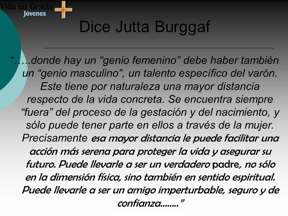 Dice Jutta Burggaf …..donde hay un genio femenino debe haber también un genio masculino, un talento específico del varón.