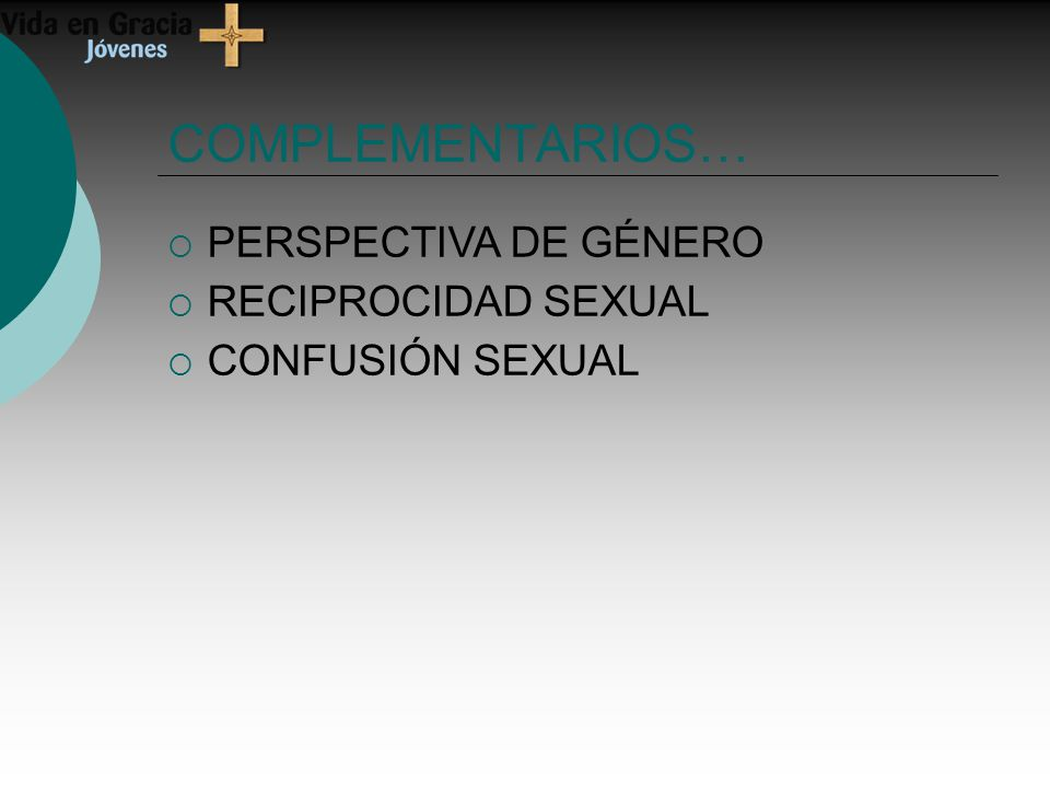 COMPLEMENTARIOS… PERSPECTIVA DE GÉNERO RECIPROCIDAD SEXUAL CONFUSIÓN SEXUAL