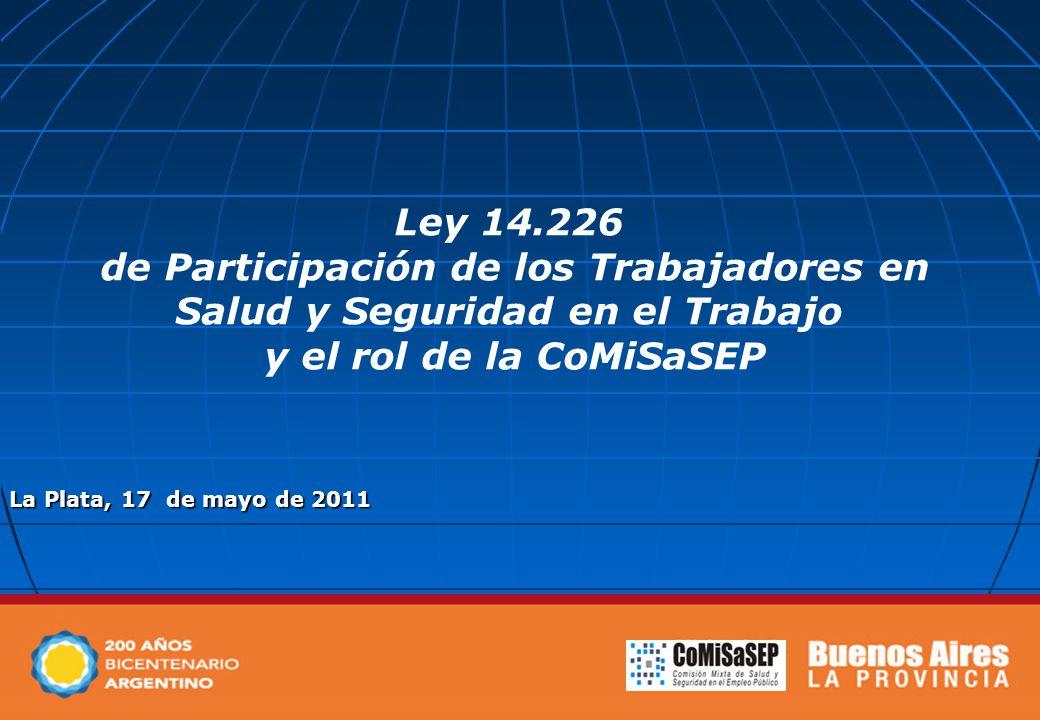 La Plata, 17 de mayo de 2011 Ley 14.226 de Participación de los Trabajadores en Salud y Seguridad en el Trabajo y el rol de la CoMiSaSEP