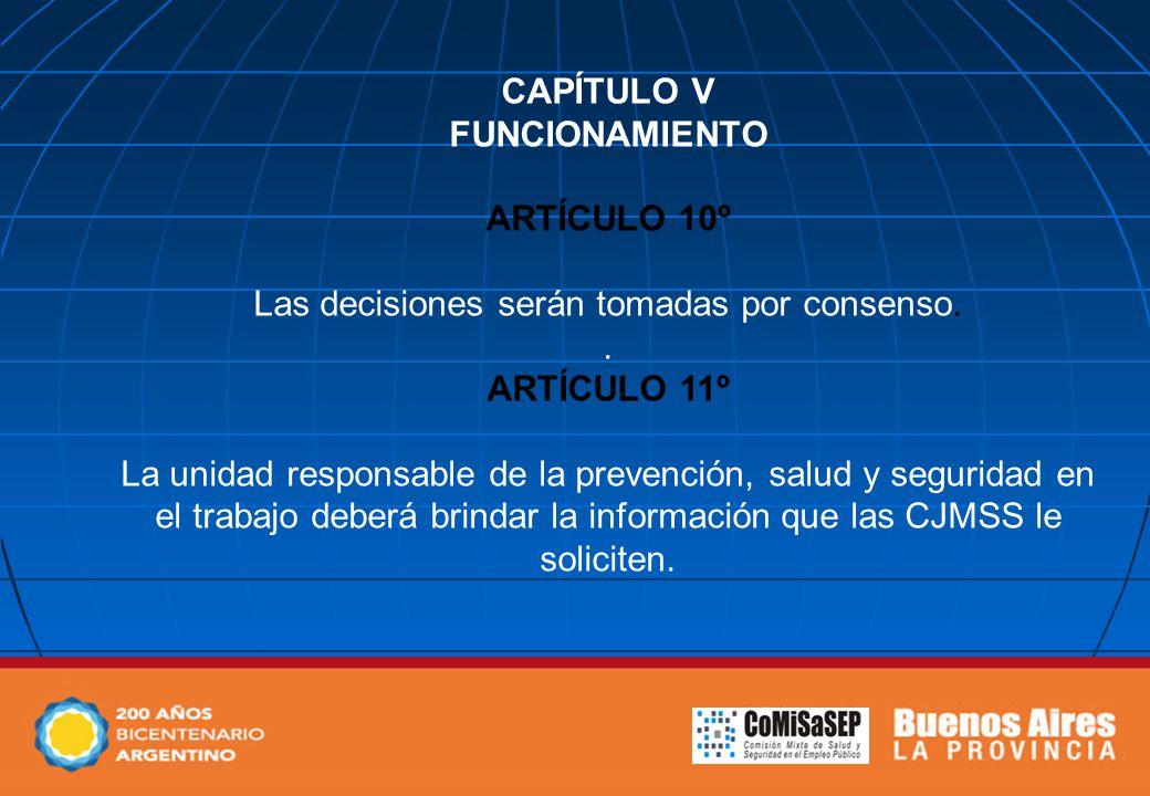 CAPÍTULO V FUNCIONAMIENTO ARTÍCULO 10º Las decisiones serán tomadas por consenso.. ARTÍCULO 11º La unidad responsable de la prevención, salud y seguri