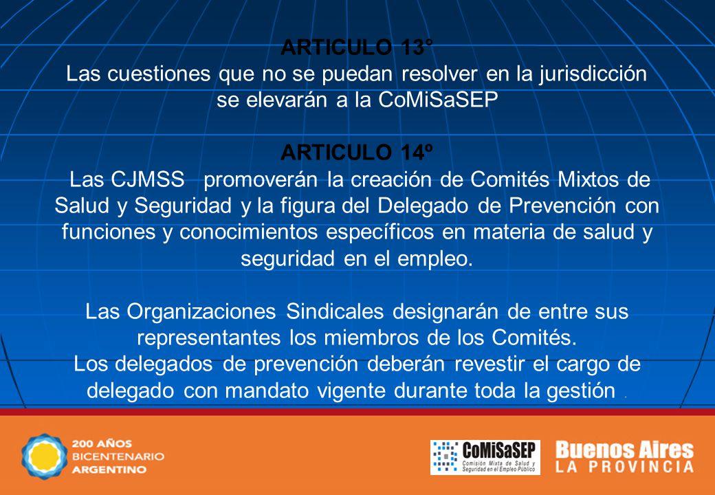 ARTICULO 13° Las cuestiones que no se puedan resolver en la jurisdicción se elevarán a la CoMiSaSEP ARTICULO 14º Las CJMSS promoverán la creación de C
