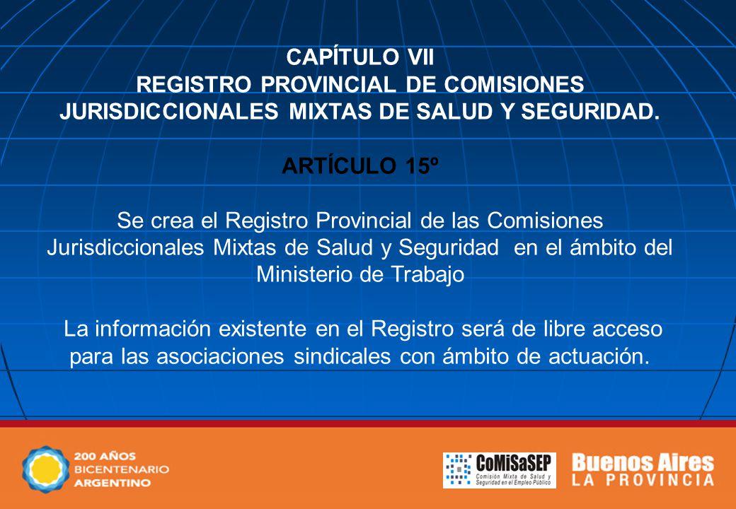 CAPÍTULO VII REGISTRO PROVINCIAL DE COMISIONES JURISDICCIONALES MIXTAS DE SALUD Y SEGURIDAD. ARTÍCULO 15º Se crea el Registro Provincial de las Comisi