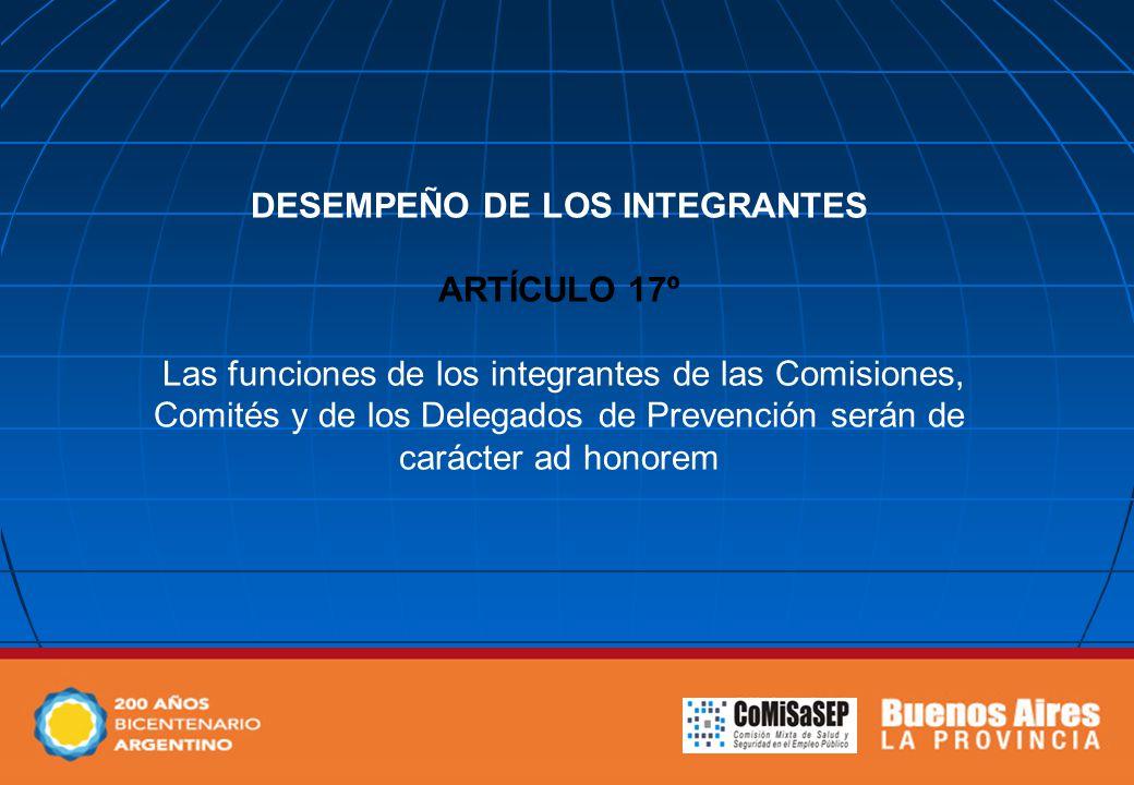 DESEMPEÑO DE LOS INTEGRANTES ARTÍCULO 17º Las funciones de los integrantes de las Comisiones, Comités y de los Delegados de Prevención serán de carácter ad honorem