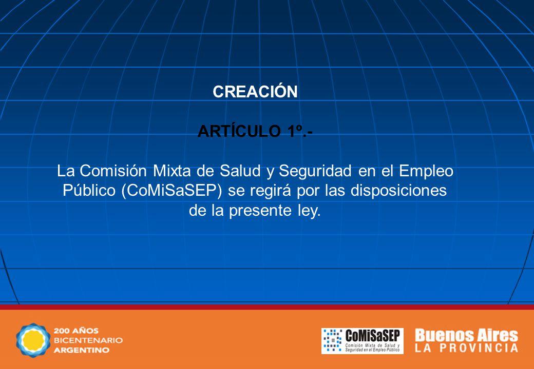 CREACIÓN ARTÍCULO 1º.- La Comisión Mixta de Salud y Seguridad en el Empleo Público (CoMiSaSEP) se regirá por las disposiciones de la presente ley.