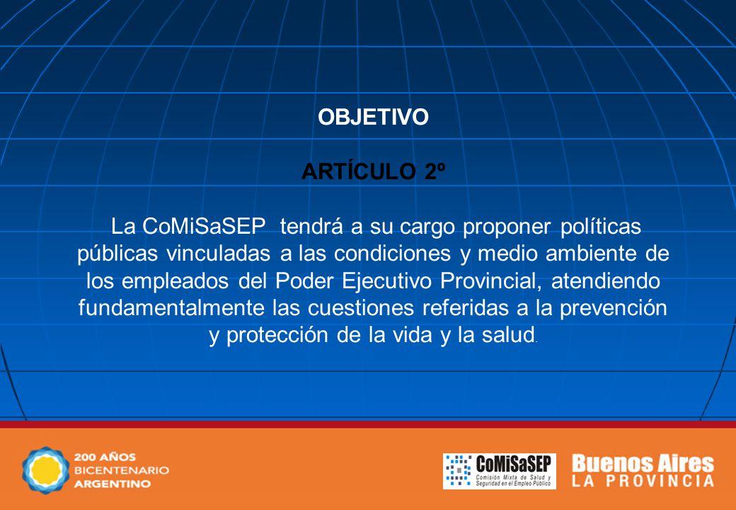 OBJETIVO ARTÍCULO 2º La CoMiSaSEP tendrá a su cargo proponer políticas públicas vinculadas a las condiciones y medio ambiente de los empleados del Pod