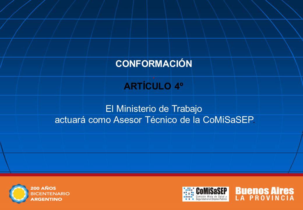 CONFORMACIÓN. ARTÍCULO 4º El Ministerio de Trabajo actuará como Asesor Técnico de la CoMiSaSEP.