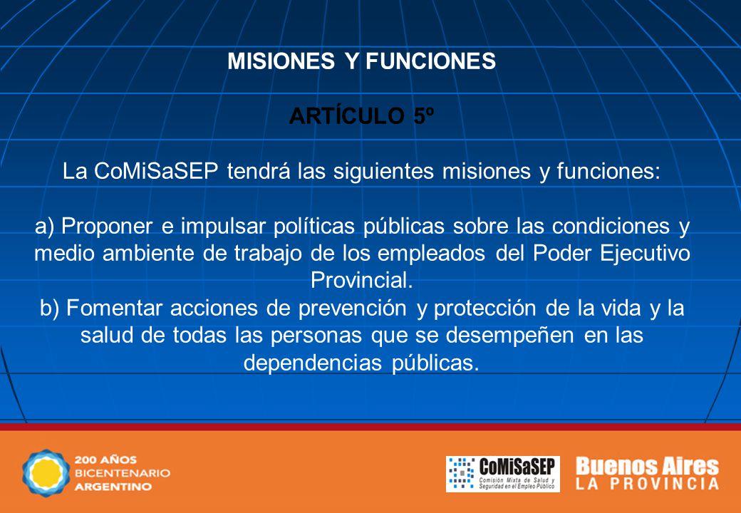 MISIONES Y FUNCIONES ARTÍCULO 5º La CoMiSaSEP tendrá las siguientes misiones y funciones: a) Proponer e impulsar políticas públicas sobre las condicio