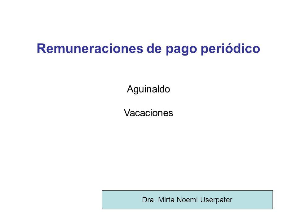 Remuneraciones de pago periódico Aguinaldo Vacaciones Dra. Mirta Noemi Userpater
