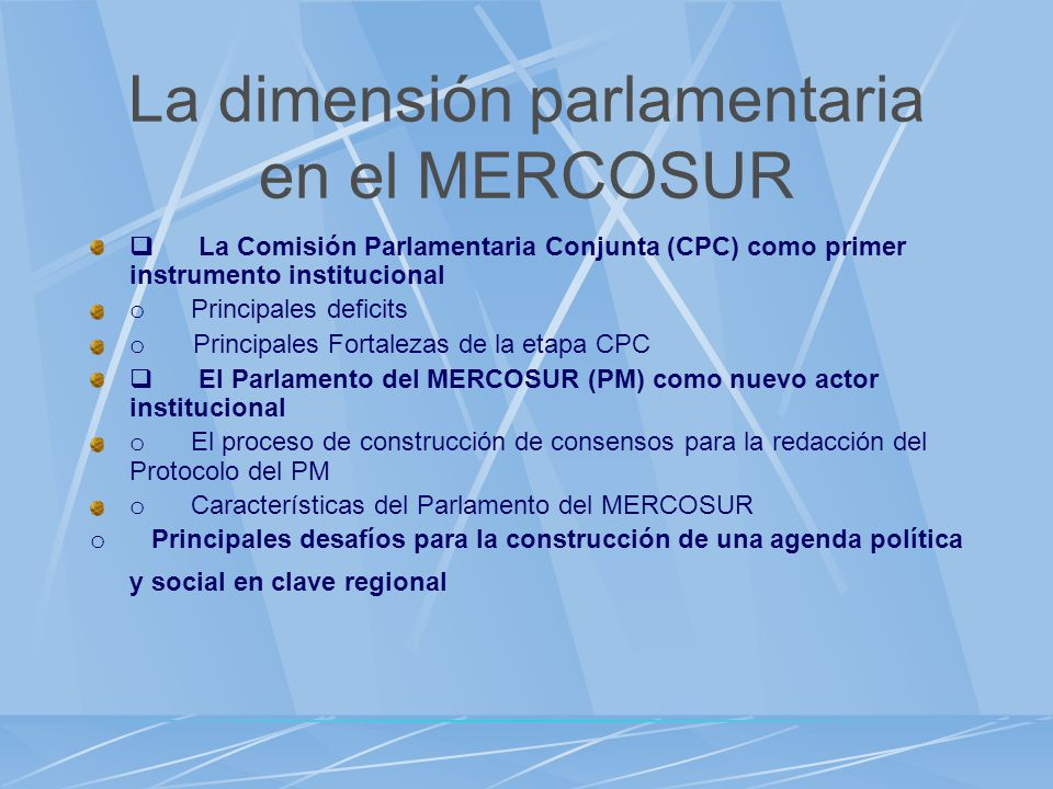 La dimensión parlamentaria en el MERCOSUR La Comisión Parlamentaria Conjunta (CPC) como primer instrumento institucional o Principales deficits o Prin
