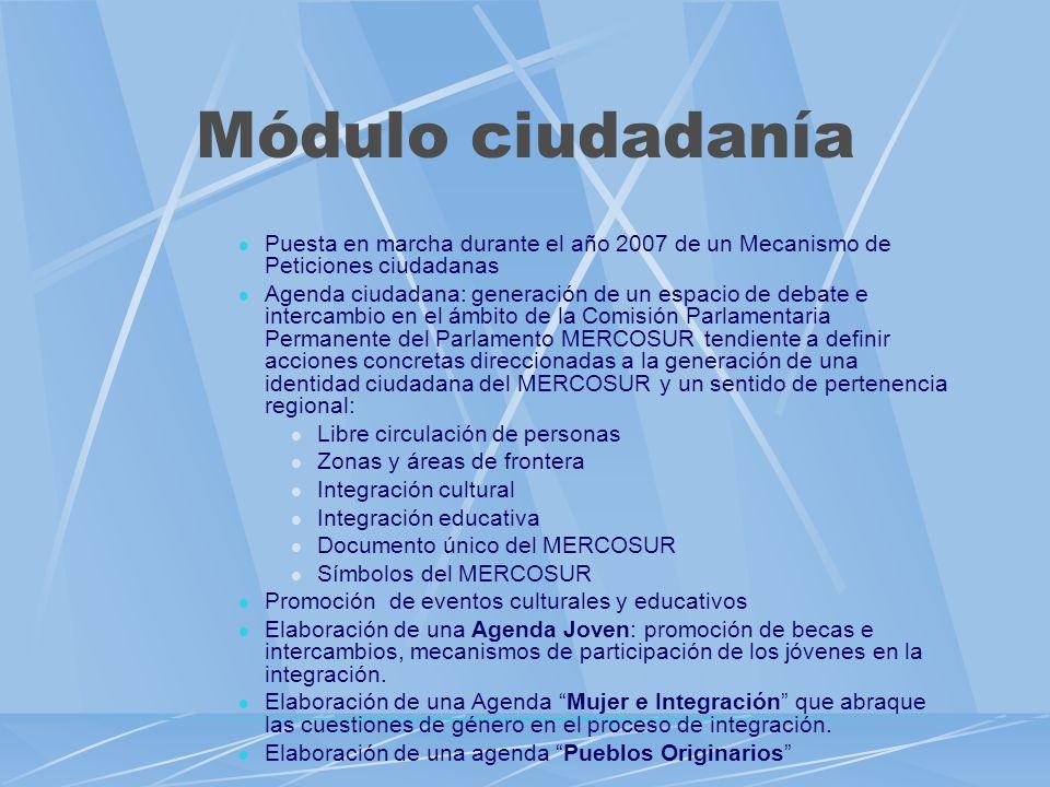Módulo ciudadanía Puesta en marcha durante el año 2007 de un Mecanismo de Peticiones ciudadanas Agenda ciudadana: generación de un espacio de debate e