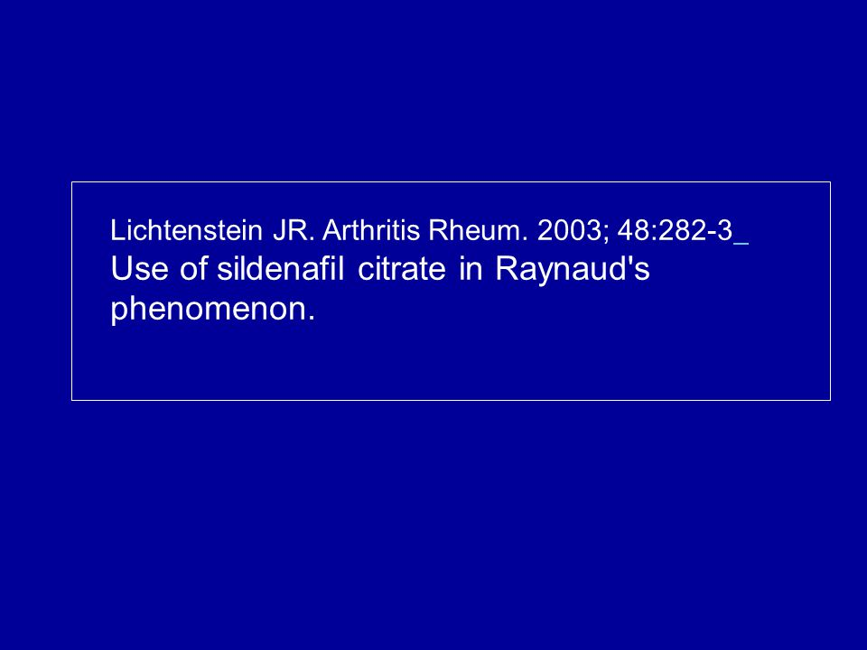 Lichtenstein JR. Arthritis Rheum. 2003; 48:282-3 Use of sildenafil citrate in Raynaud s phenomenon.