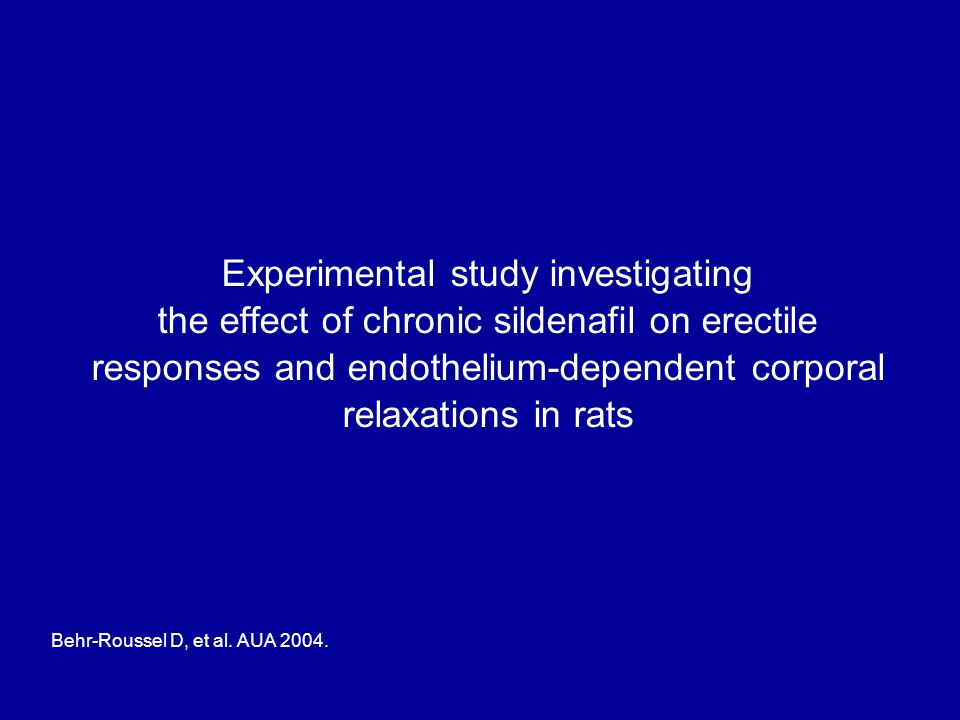 Experimental study investigating the effect of chronic sildenafil on erectile responses and endothelium-dependent corporal relaxations in rats Behr-Roussel D, et al.