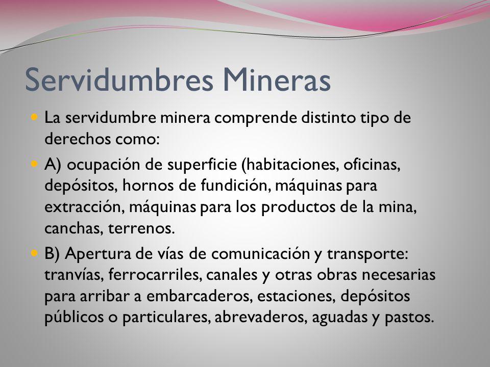 SERVIDUMBRES MINERAS LA PROPIEDAD MINERA ES DISTINTA DE LA PROPIEDAD CIVIL Arts. 146 y siguientes del Código de Minería regula los derechos de servidu