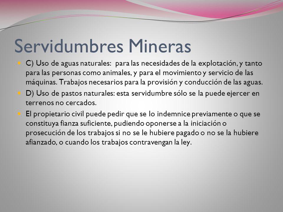 Servidumbres Mineras La servidumbre minera comprende distinto tipo de derechos como: A) ocupación de superficie (habitaciones, oficinas, depósitos, ho