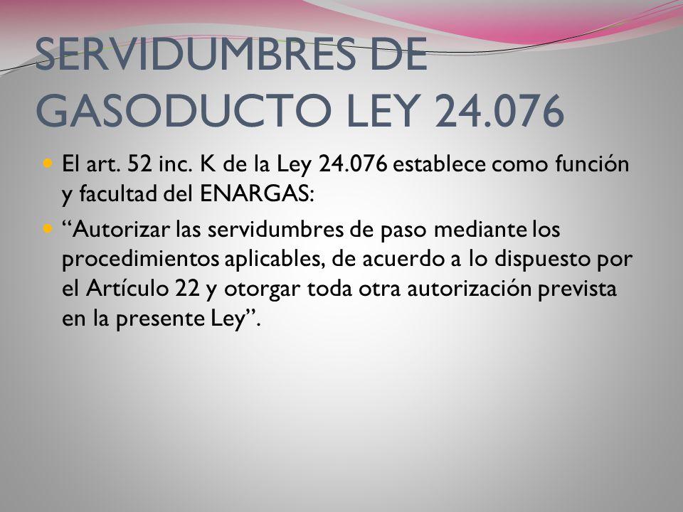 LAS SERVIDUMBRES DE GASODUCTO DE LA LEY 24.076 EL art. 22º de la Ley 24.076 dice: Los transportistas y distribuidores gozarán de los derechos de servi