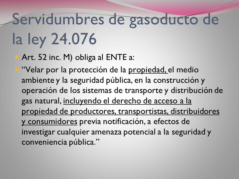 SERVIDUMBRES DE GASODUCTO LEY 24.076 El art. 52 inc. K de la Ley 24.076 establece como función y facultad del ENARGAS: Autorizar las servidumbres de p