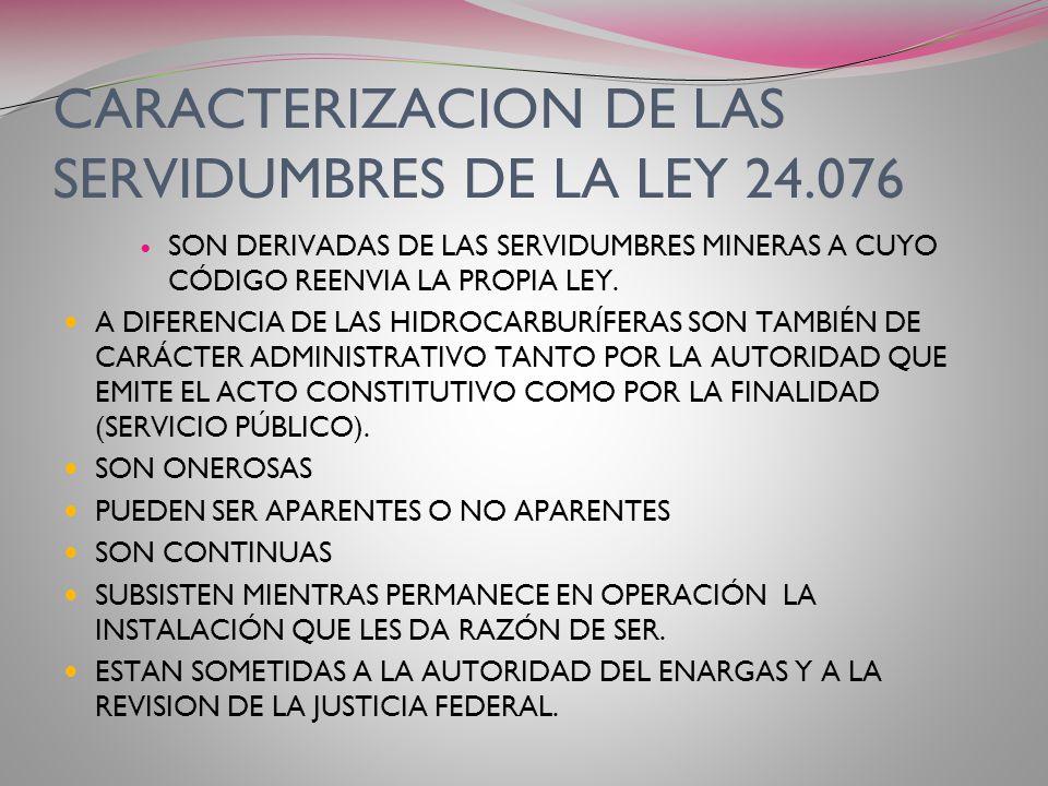 Diferencias entre servidumbres de la Ley 17.319 y la 24.076 La Autoridad de Aplicación de la Ley de Hidrocarburos 17.319 es la Secretaría de Energía.