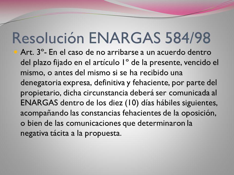 Resolución ENARGAS 584/98 El art. 2º establece que los acuerdos a los que se arribe con los propietarios, sin perjuicio de la determinación del valor