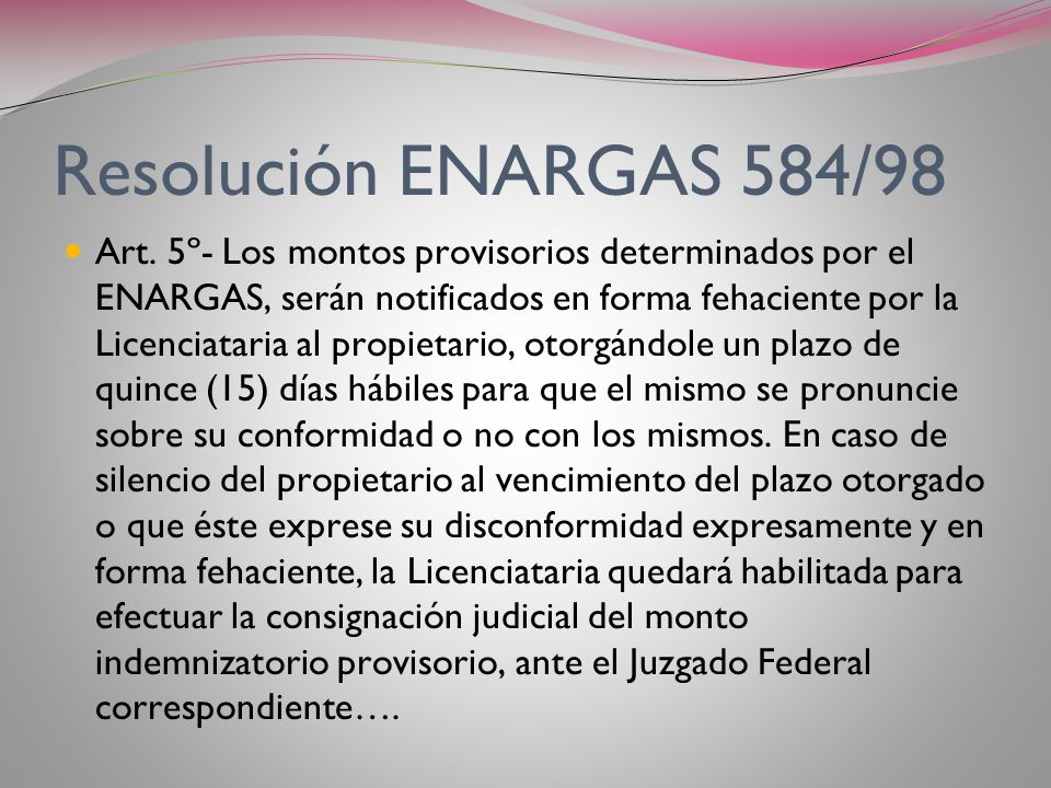 Resolución ENARGAS 584/98 Art. 4º- La oposición o denegatoria definitiva del propietario, en los términos del artículo anterior, a las ofertas realiza