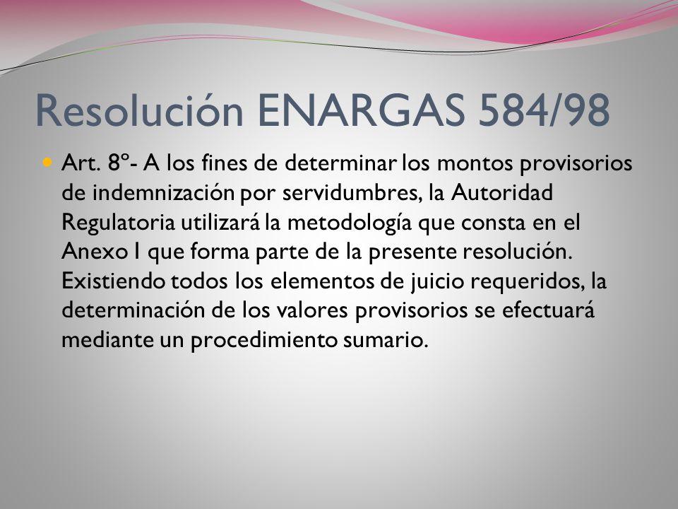 Resolución ENARGAS 584/98 Art. 7º- La determinación provisoria o definitiva de los valores indemnizatorios de servidumbre, no obstará a la constitució